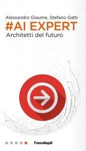 AI Expert. Architetti del futuro, Alessandro Giaume, Stefano Gatti