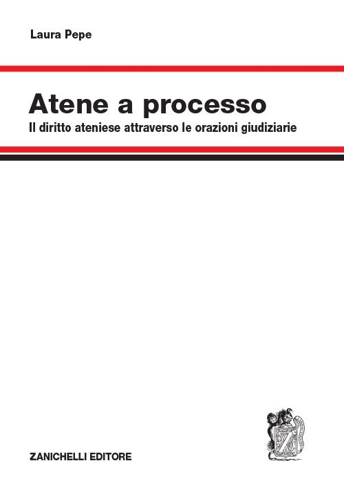 """""""Atene a processo. Il diritto ateniese attraverso le orazioni giudiziarie"""" di Laura Pepe"""