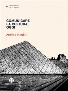 Comunicare la cultura, oggi, Andrea Maulini
