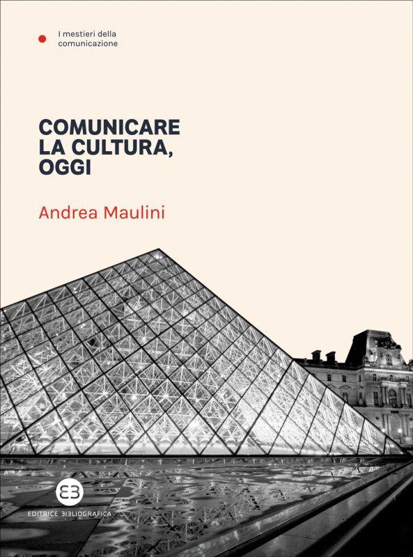 """""""Comunicare la cultura, oggi"""" di Andrea Maulini"""