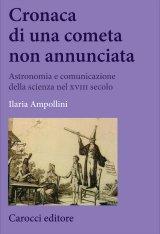 """""""Cronaca di una cometa non annunciata. Astronomia e comunicazione della scienza nel XVIII secolo"""" di Ilaria Ampollini"""