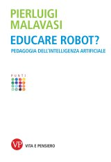 """Educare robot? Pedagogia dell'intelligenza artificiale"" di Pierluigi Malavasi"