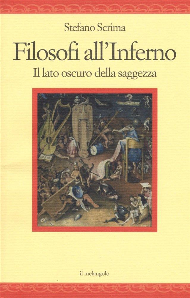 """""""Filosofi all'Inferno. Il lato oscuro della saggezza"""" di Stefano Scrima"""