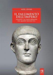 Il fallimento dell'impero. Valente e lo Stato romano nel IV secolo d.C., Noel Lenski