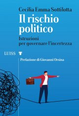 """""""Il rischio politico. Istruzioni per governare l'incertezza"""" di Cecilia Emma Sottilotta"""
