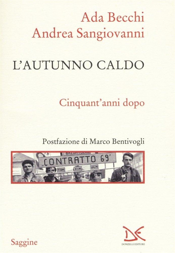 """""""L'autunno caldo. Cinquant'anni dopo"""" di Andrea Sangiovanni e Ada Becchi"""