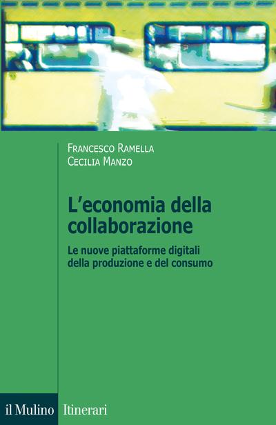 """""""L'economia della collaborazione. Le nuove piattaforme digitali della produzione e del consumo"""" di Francesco Ramella e Cecilia Manzo"""