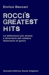 Rocci greatest's hits. Le definizioni più strane e divertenti del celebre dizionario di greco, Enrico Beccari