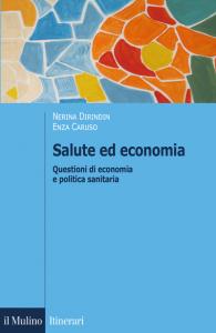 Salute ed economia. Questioni di economia e politica sanitaria, Nerina Dirindin, Enza Caruso