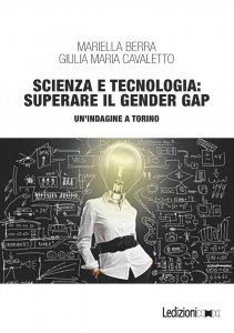 Scienza e tecnologia: superare il gender gap, Mariella Berra, Giulia Maria Cavaletto