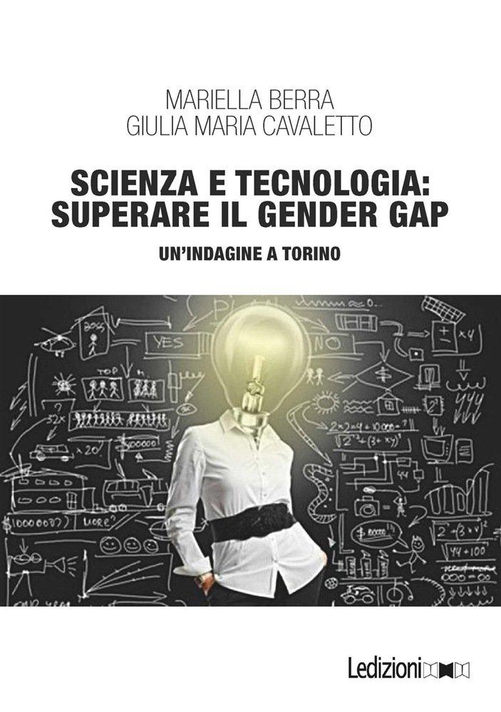 """""""Scienza e tecnologia: superare il gender gap"""" di Mariella Berra e Giulia Maria Cavaletto"""