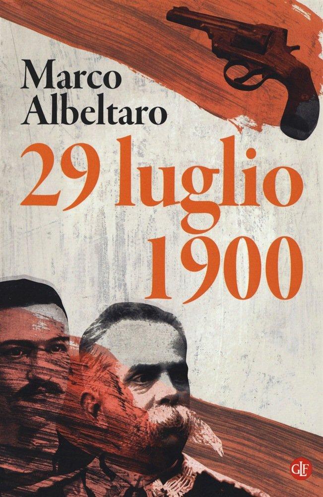 """""""29 luglio 1900"""" di Marco Albeltaro"""