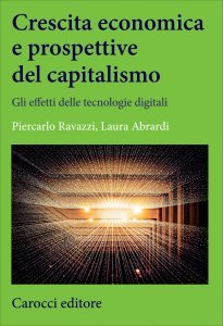 Crescita economica e prospettive del capitalismo. Gli effetti delle tecnologie digitali, Piercarlo Ravazzi, Laura Abrardi