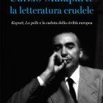 """Curzio Malaparte la letteratura crudele. <em>Kaputt</em>, <em>La pelle</em> e la caduta della civiltà europea"" di Franco Baldasso"