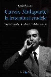 Curzio Malaparte la letteratura crudele. Kaputt, La pelle e la caduta della civiltà europea, Franco Baldasso