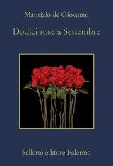 """""""Dodici rose a Settembre"""" di Maurizio De Giovanni: trama e recensione"""