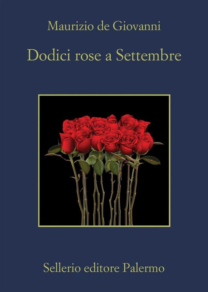 """""""Dodici rose a Settembre"""" di Maurizio De Giovanni: riassunto trama e recensione"""