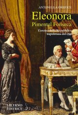 """""""Eleonora Pimentel Fonseca. L'eroina della Repubblica Napoletana del 1799"""" di Antonella Orefice"""