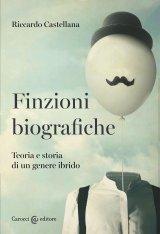 """""""Finzioni biografiche. Teoria e storia di un genere ibrido"""" di Riccardo Castellana"""