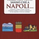 """""""Forse non tutti sanno che a Napoli... Curiosità, storie inedite, misteri, aneddoti storici e luoghi sconosciuti della città partenopea"""" di Maurizio Ponticello"""