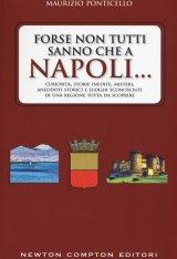 """""""Forse non tutti sanno che a Napoli… Curiosità, storie inedite, misteri, aneddoti storici e luoghi sconosciuti della città partenopea"""" di Maurizio Ponticello"""