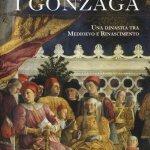 """I Gonzaga. Una dinastia tra Medioevo e Rinascimento"" di Luca Sarzi Amadè"
