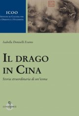 """""""Il drago in Cina. Storia straordinaria di un'icona"""" di Isabella Doniselli Eramo"""