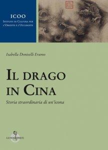Il drago in Cina. Storia straordinaria di un'icona, Isabella Doniselli Eramo