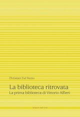 """""""La biblioteca ritrovata. La prima biblioteca di Vittorio Alfieri"""" di Christian Del Vento"""