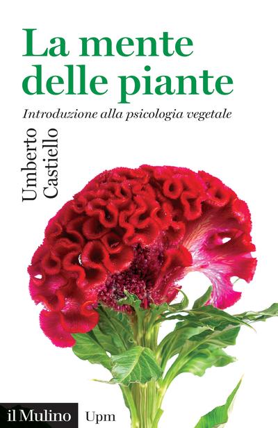 """""""La mente delle piante. Introduzione alla psicologia vegetale"""" di Umberto Castiello"""