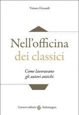"""""""Nell'officina dei classici. Come lavoravano gli autori antichi"""" di Tiziano Dorandi"""
