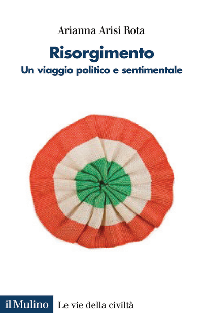 """""""Risorgimento. Un viaggio politico e sentimentale"""" di Arianna Arisi Rota"""