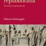 """""""Roma repubblicana. Una storia in quaranta vite"""" di Federico Santangelo"""