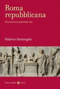 Roma repubblicana. Una storia in quaranta vite, Federico Santangelo
