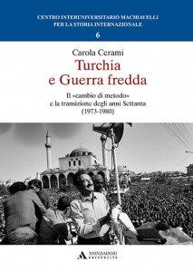 Turchia e Guerra Fredda. Il «cambio di metodo» e la transizione degli anni Settanta (1973-1980), Carola Cerami