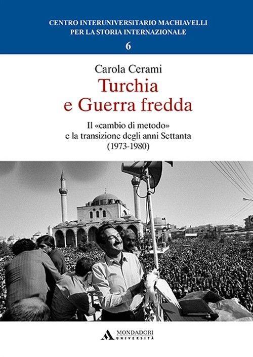 """""""Turchia e Guerra Fredda. Il «cambio di metodo» e la transizione degli anni Settanta (1973-1980)"""" di Carola Cerami"""