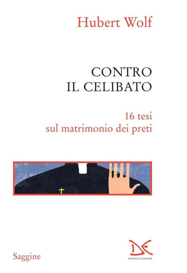 """""""Contro il celibato. 16 tesi sul matrimonio dei preti"""" di Hubert Wolf"""