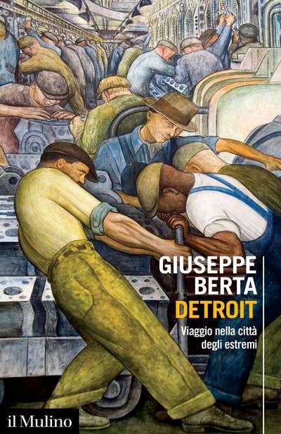 """""""Detroit. Viaggio nella città degli estremi"""" di Giuseppe Berta"""