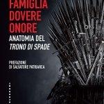 """""""Famiglia Dovere Onore. Anatomia del <em>Trono di Spade</em>"""" di Sara Zurletti"""