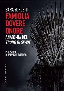 Famiglia Dovere Onore. Anatomia del Trono di Spade, Sara Zurletti