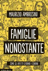 """""""Famiglie nonostante. Come gli affetti sfidano i confini"""" di Maurizio Ambrosini"""