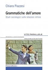 """""""Grammatiche dell'amore. Studi sociologici sulle relazioni intime"""" di Chiara Piazzesi"""