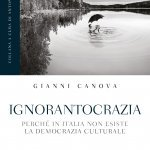 """""""Ignorantocrazia. Perché in Italia non esiste la democrazia culturale"""" di Gianni Canova"""