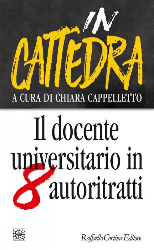 """""""In cattedra. Il docente universitario in otto autoritratti"""" a cura di Chiara Cappelletto"""