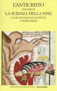 L'Anticristo. La scienza della fine, Gian Luca Potestà, Marco Rizzi