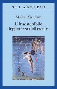 L'insostenibile leggerezza dell'essere, Milan Kundera, trama, recensione