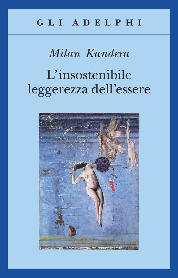 """""""L'insostenibile leggerezza dell'essere"""" di Milan Kundera: riassunto trama e recensione"""