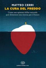 """""""La cura del freddo. Come uno spietato killer naturale può diventare una risorsa per il futuro"""" di Matteo Cerri"""