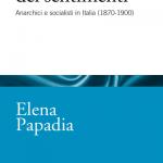 """""""La forza dei sentimenti. Anarchici e socialisti in Italia (1870 - 1900)"""" di Elena Papadia"""