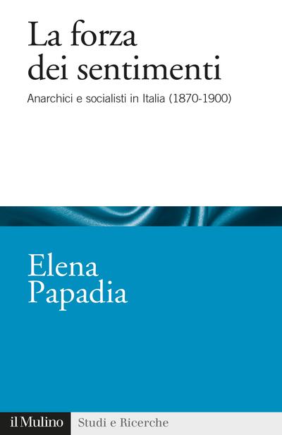 """""""La forza dei sentimenti. Anarchici e socialisti in Italia (1870 – 1900)"""" di Elena Papadia"""